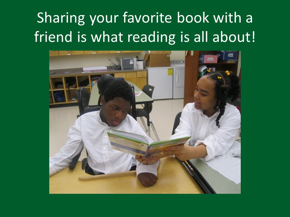 Sharing your favorite book with a friend is what reading is all about!