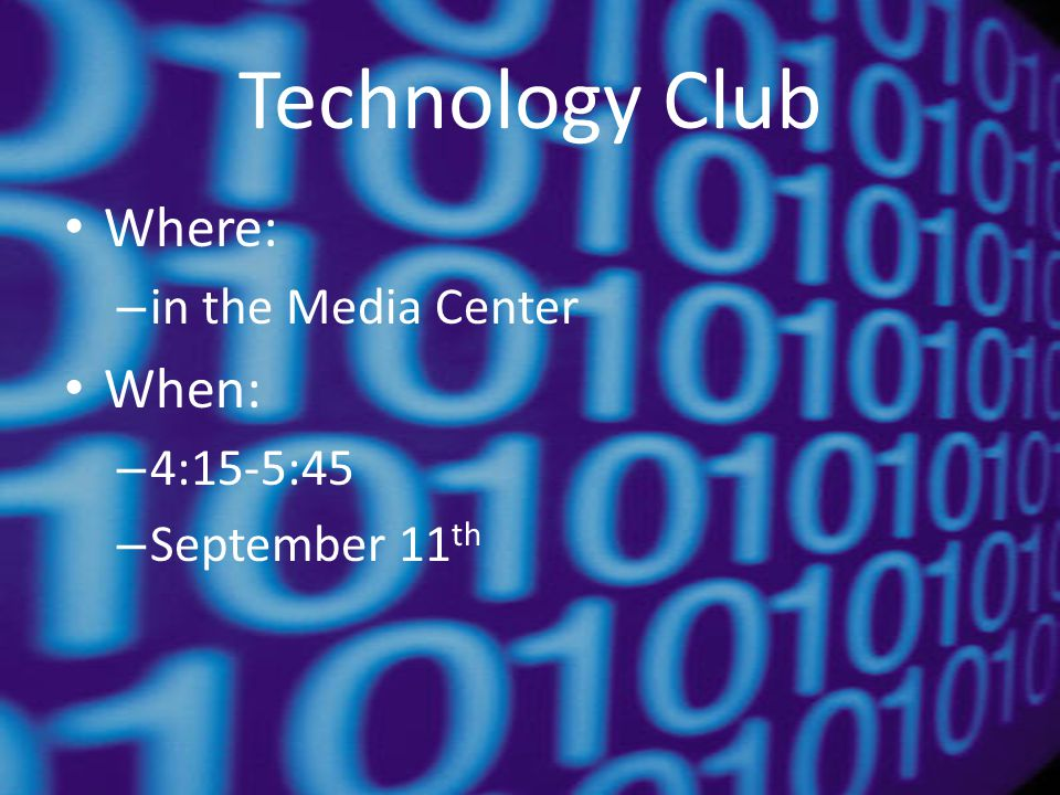 Technology Club Where: – in the Media Center When: – 4:15-5:45 – September 11 th