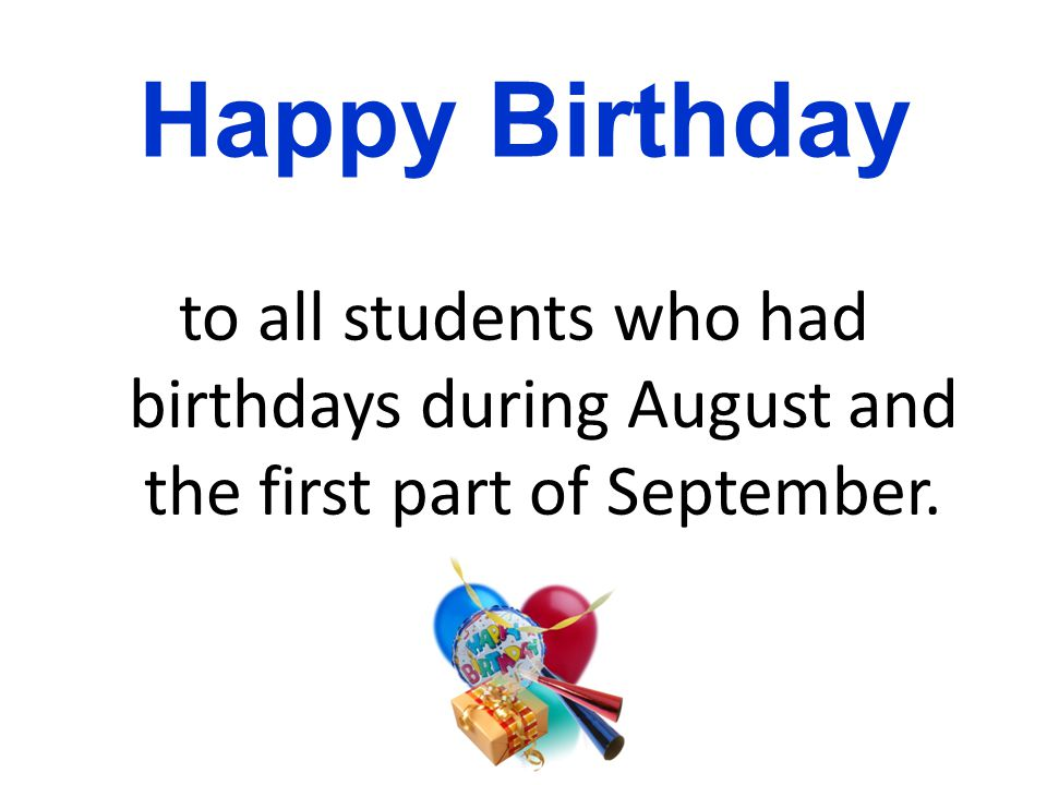 Happy Birthday to all students who had birthdays during August and the first part of September.
