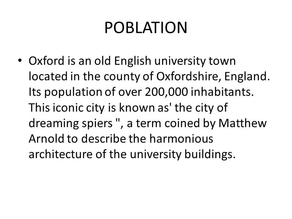 POBLATION Oxford is an old English university town located in the county of Oxfordshire, England. Its population of over 200,000 inhabitants. This ico