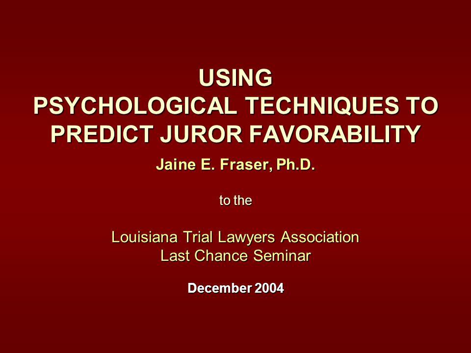 USING PSYCHOLOGICAL TECHNIQUES TO PREDICT JUROR FAVORABILITY Jaine E.