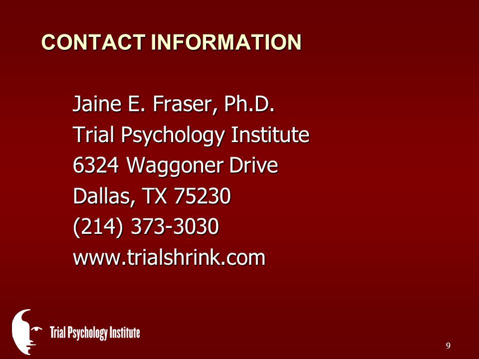 9 CONTACT INFORMATION Jaine E. Fraser, Ph.D.