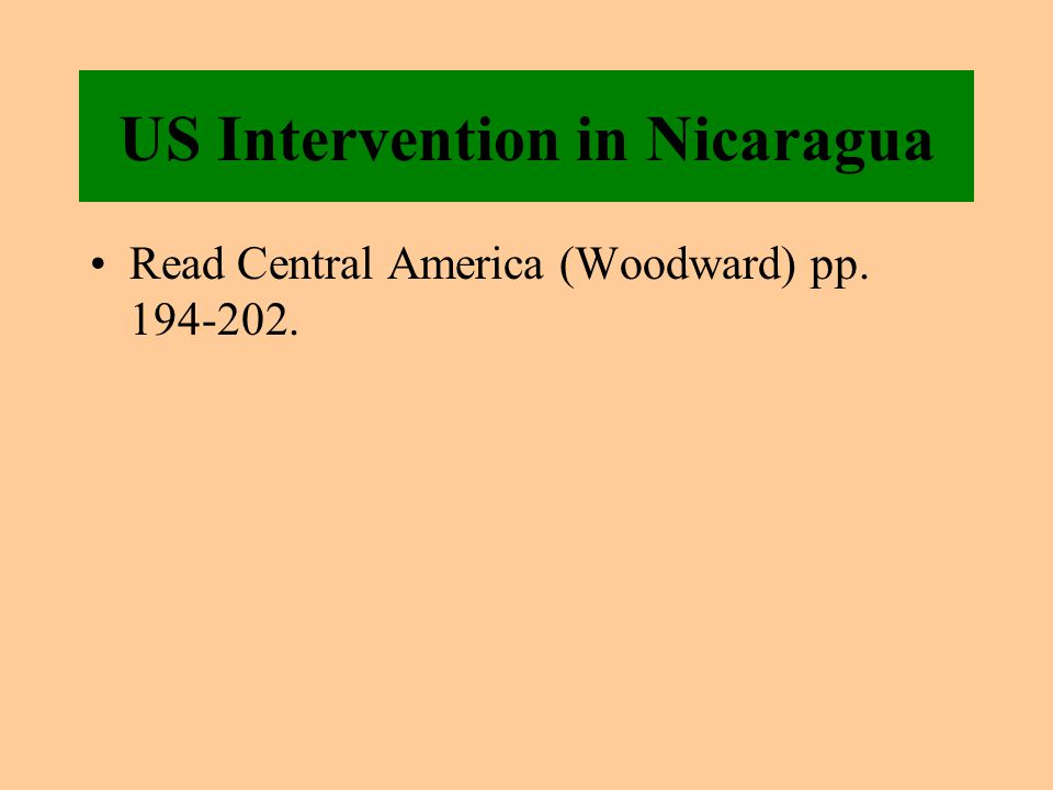 US Intervention in Nicaragua Read Central America (Woodward) pp. 194-202.