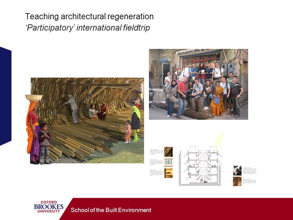 School of the Built Environment Teaching architectural regeneration 'Participatory' international fieldtrip