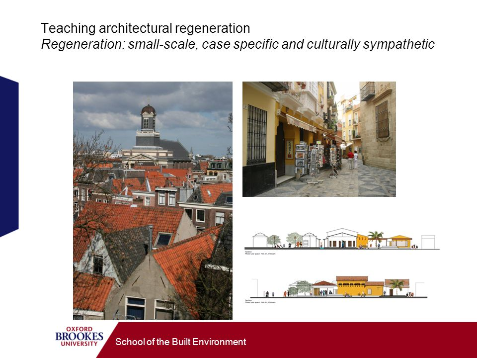 School of the Built Environment Teaching architectural regeneration Regeneration: small-scale, case specific and culturally sympathetic