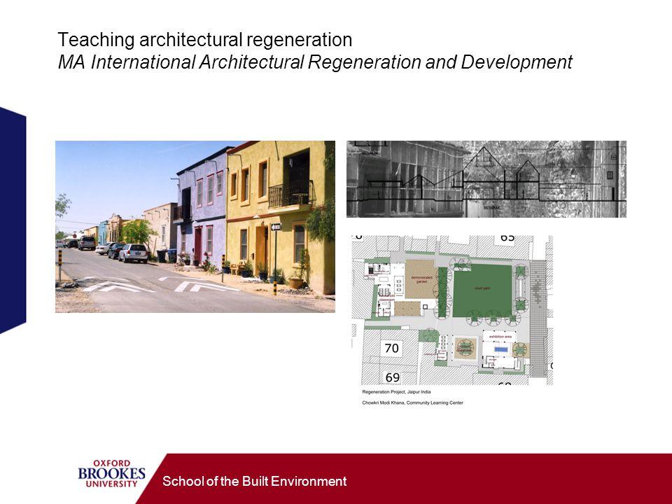 School of the Built Environment Teaching architectural regeneration MA International Architectural Regeneration and Development