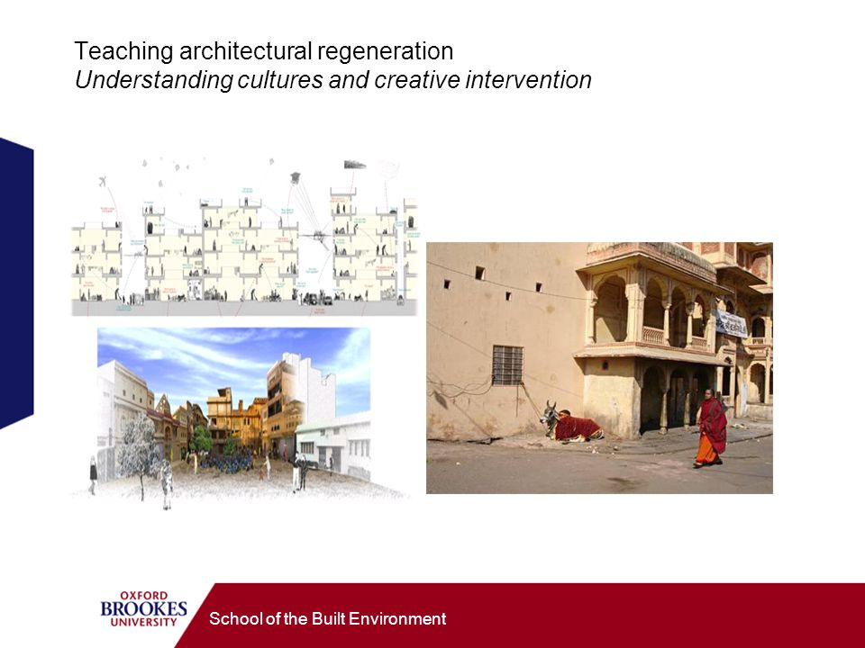 School of the Built Environment Teaching architectural regeneration Understanding cultures and creative intervention