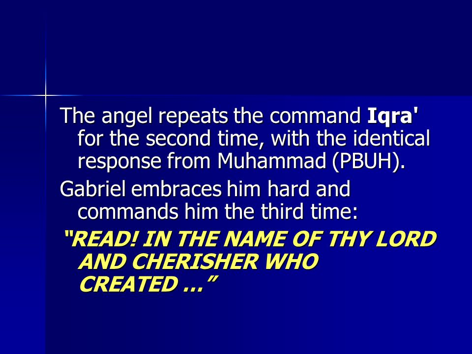 The angel repeats the command Iqra for the second time, with the identical response from Muhammad (PBUH).