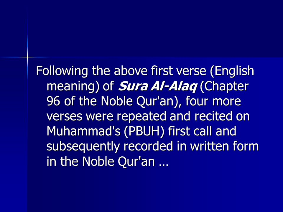 Following the above first verse (English meaning) of Sura Al-Alaq (Chapter 96 of the Noble Qur an), four more verses were repeated and recited on Muhammad s (PBUH) first call and subsequently recorded in written form in the Noble Qur an …