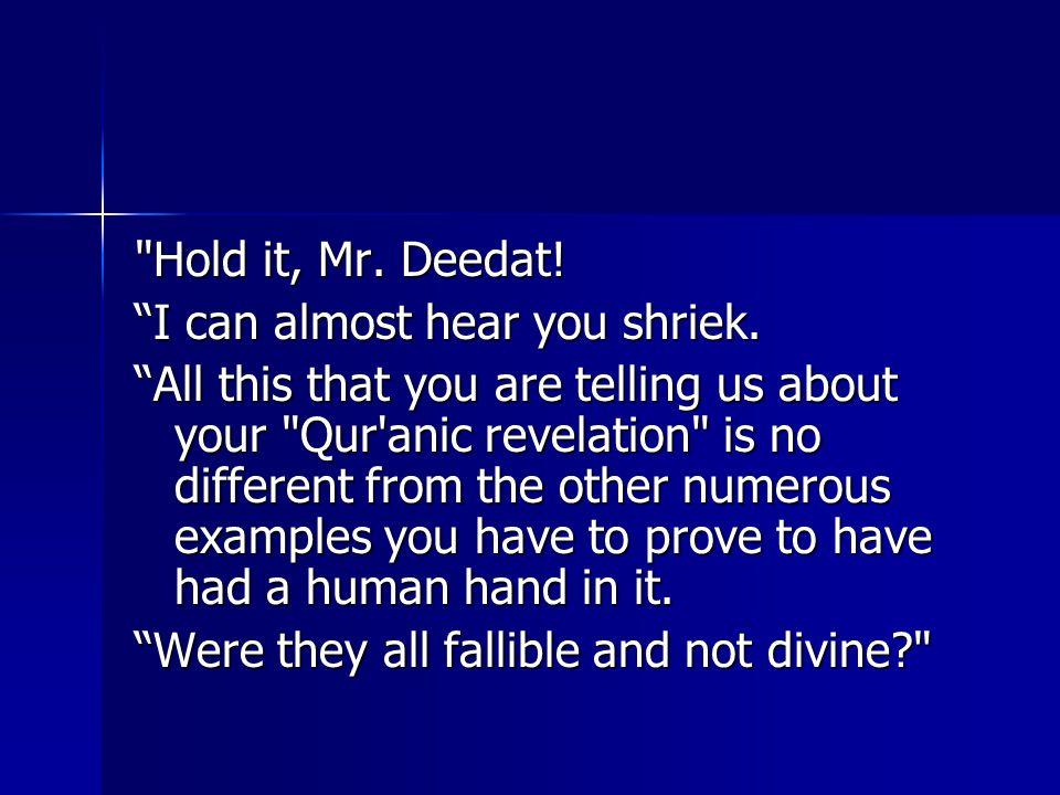 Hold it, Mr. Deedat. I can almost hear you shriek.