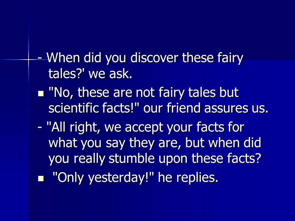 - When did you discover these fairy tales? we ask.