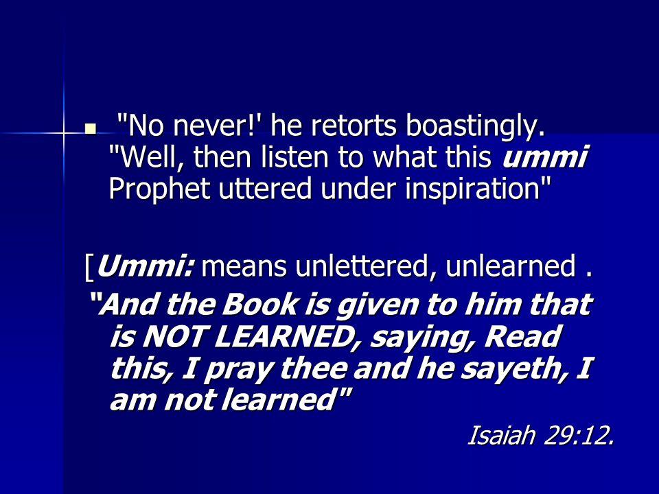 No never! he retorts boastingly.