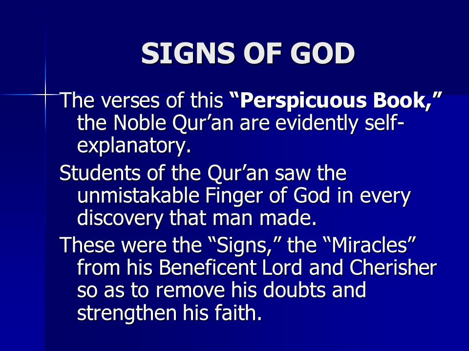 SIGNS OF GOD The verses of this Perspicuous Book, the Noble Qur'an are evidently self- explanatory.