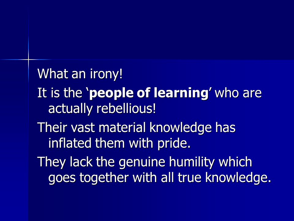 What an irony. It is the 'people of learning' who are actually rebellious.
