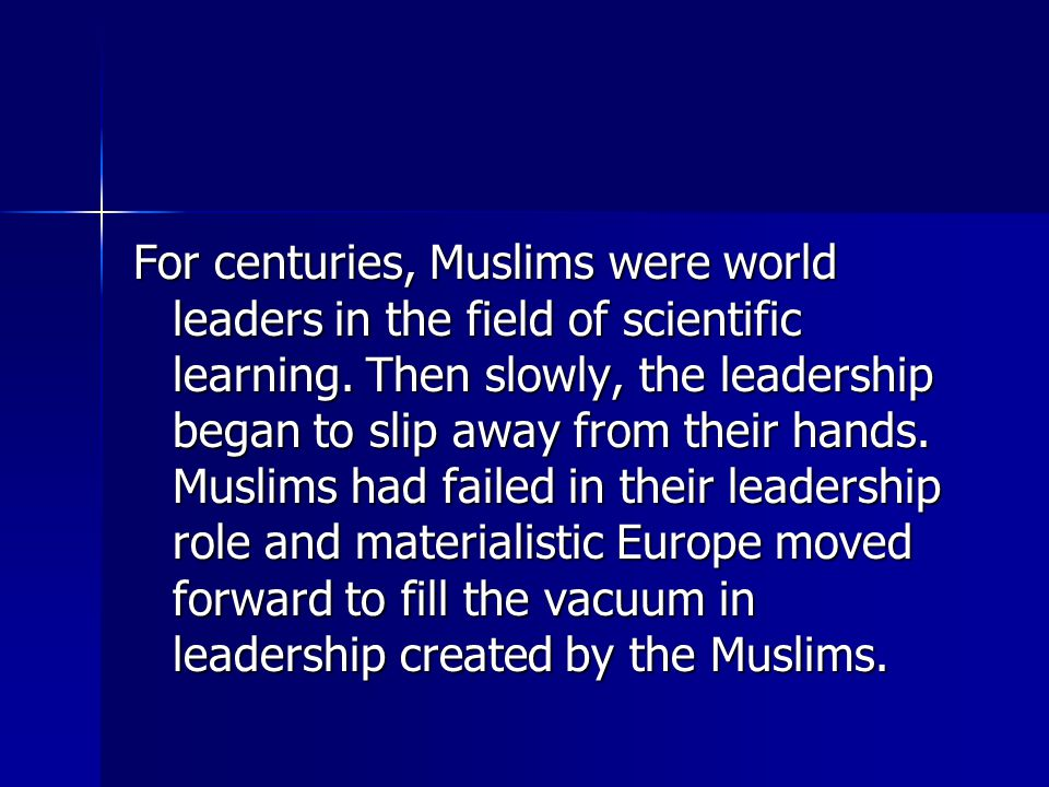 For centuries, Muslims were world leaders in the field of scientific learning.