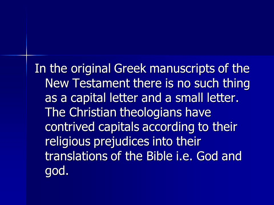 In the original Greek manuscripts of the New Testament there is no such thing as a capital letter and a small letter.