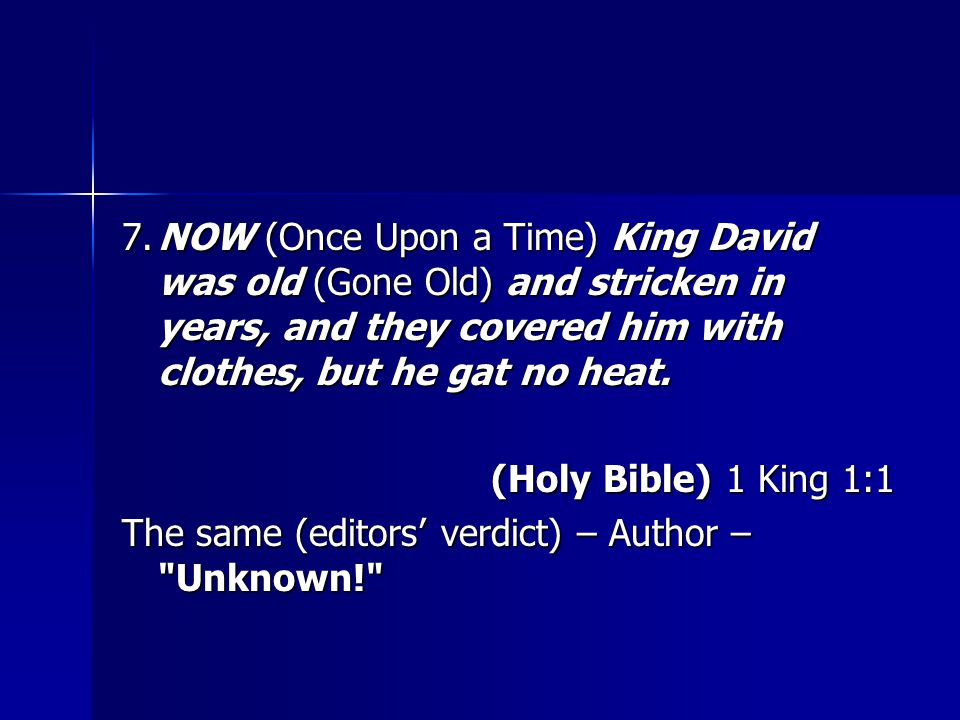 7.NOW (Once Upon a Time) King David was old (Gone Old) and stricken in years, and they covered him with clothes, but he gat no heat.