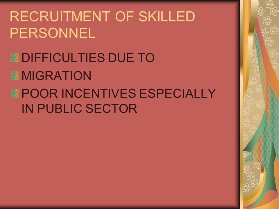 RECRUITMENT OF SKILLED PERSONNEL DIFFICULTIES DUE TO MIGRATION POOR INCENTIVES ESPECIALLY IN PUBLIC SECTOR