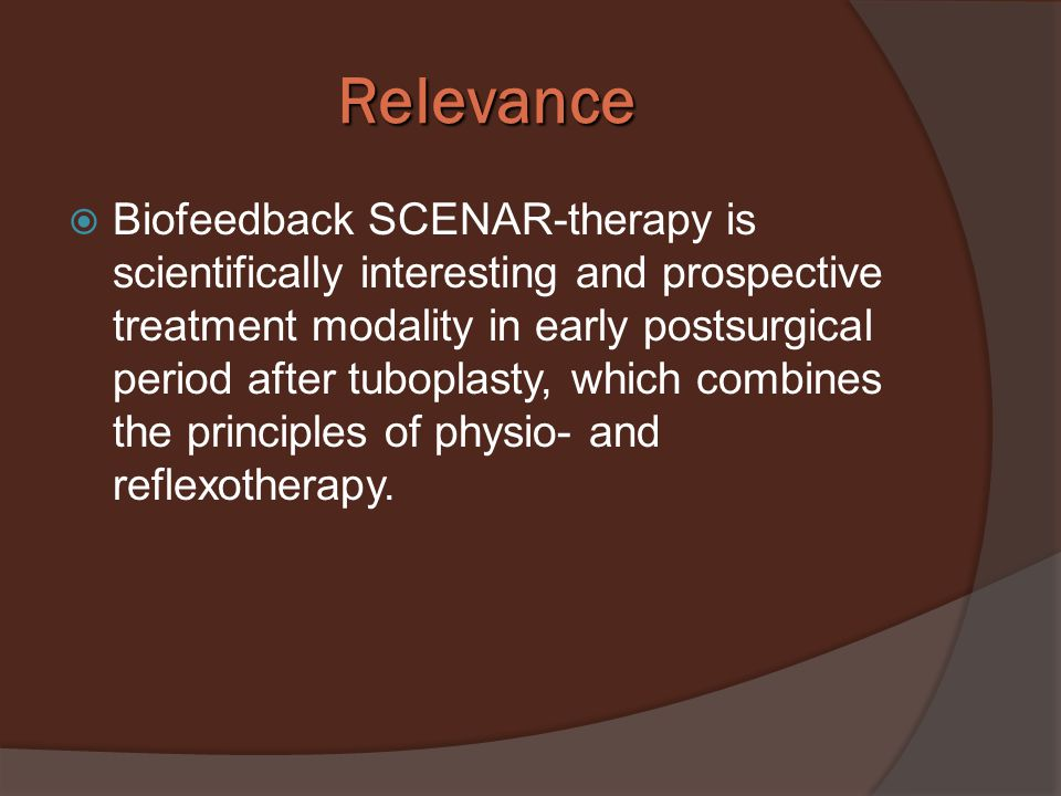 Research objective  Develop and provide scientific background for SCENAR-therapy in multiple rehabilitation treatment of patients after tuboplasty