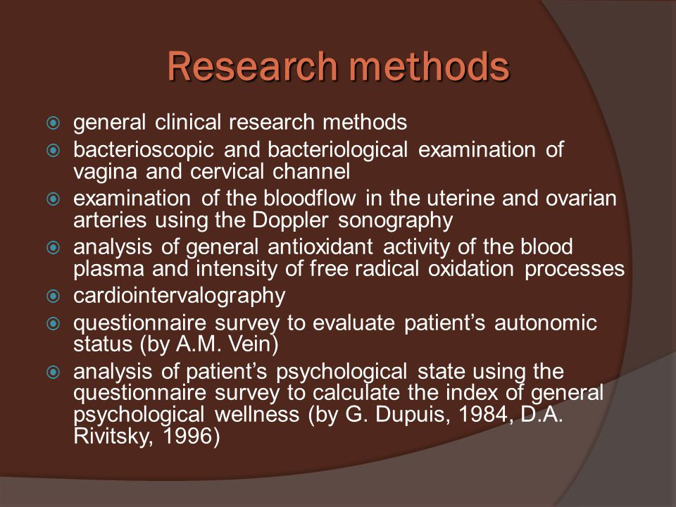 Research methods  general clinical research methods  bacterioscopic and bacteriological examination of vagina and cervical channel  examination of the bloodflow in the uterine and ovarian arteries using the Doppler sonography  analysis of general antioxidant activity of the blood plasma and intensity of free radical oxidation processes  cardiointervalography  questionnaire survey to evaluate patient's autonomic status (by A.M.
