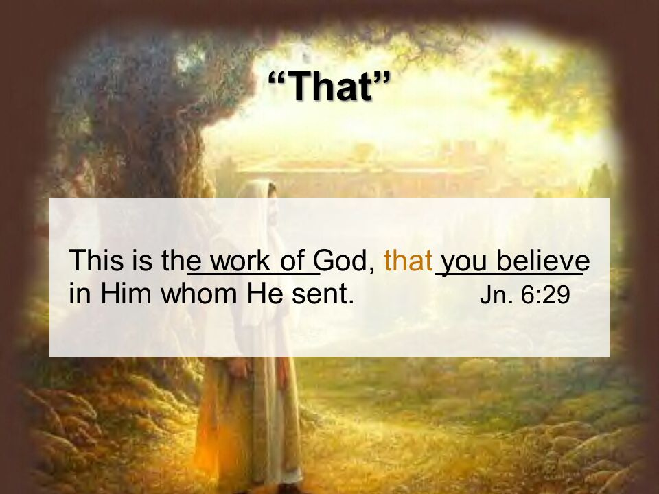Apposition John The first phrase (even that) is explained by second 6:29This is the Work of God = 6:39 This is the Will of the One who sent me = 6:40 This is the Will of my Father = 15:12 This is my Commandment = 1 Jn.