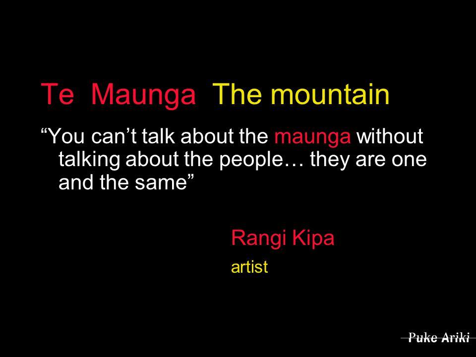 Te Maunga The mountain You can't talk about the maunga without talking about the people… they are one and the same Rangi Kipa artist