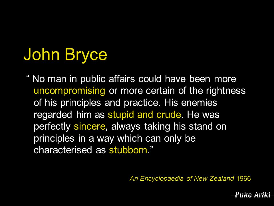 John Bryce No man in public affairs could have been more uncompromising or more certain of the rightness of his principles and practice.