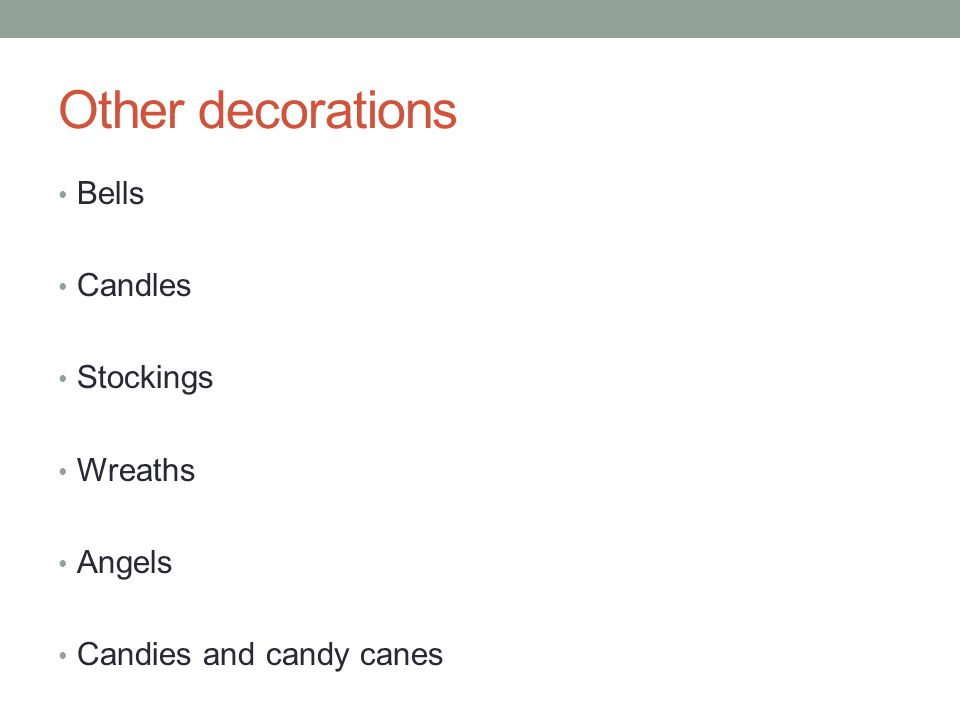 Other decorations Bells Candles Stockings Wreaths Angels Candies and candy canes