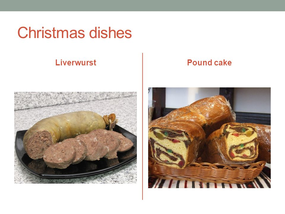 Christmas dishes LiverwurstPound cake