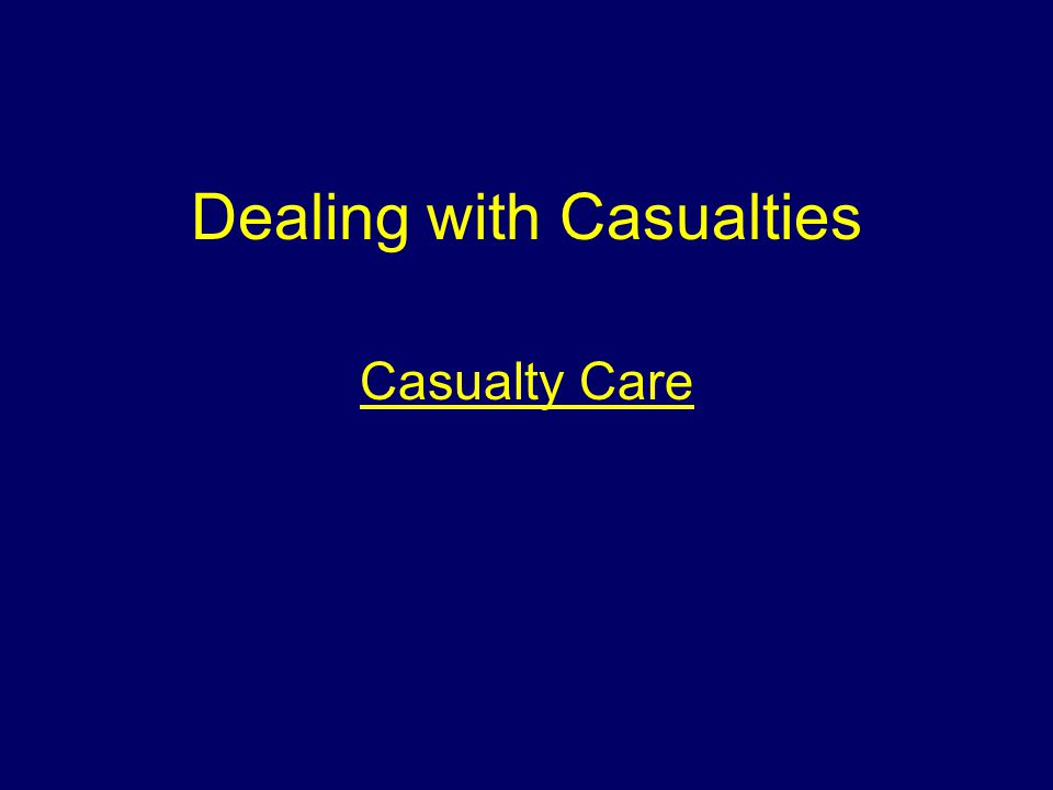 Dealing with Casualties Casualty Care