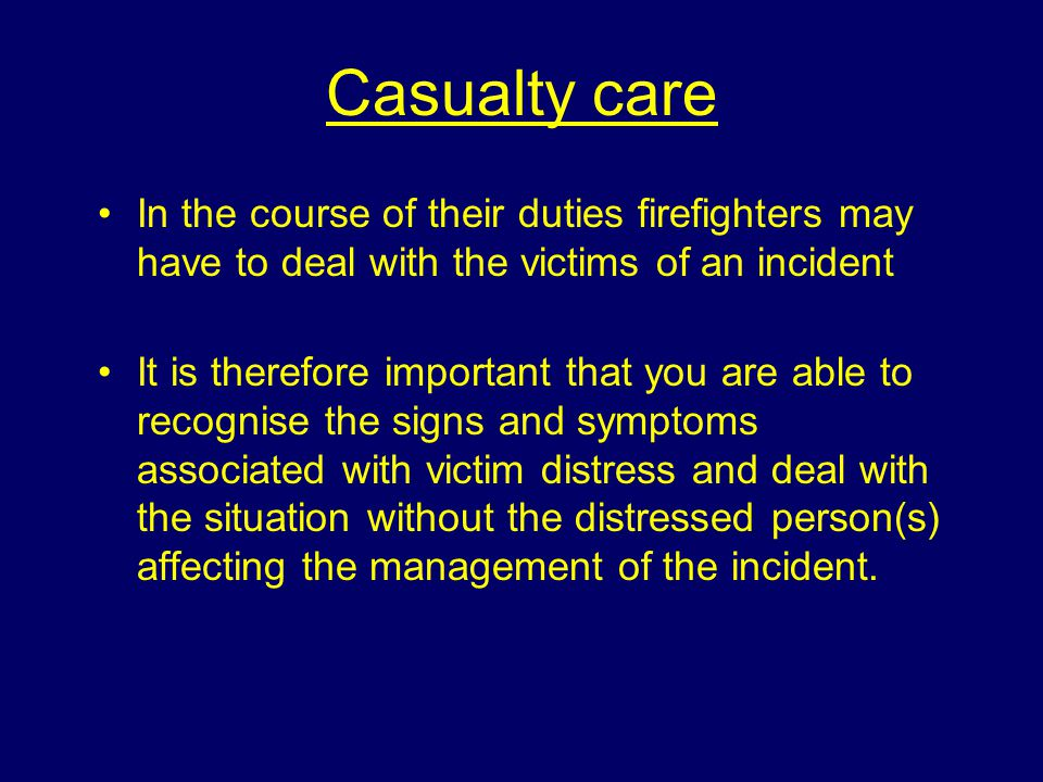 Learning Outcomes At the end of the session students will be able to: State the various categories of victim State the appropriate care for victims List the risks and hazards associated with casualty care.