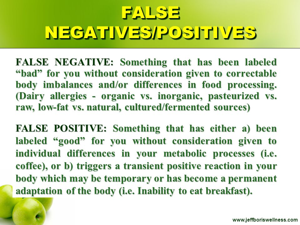 "www.jeffboriswellness.com FALSE NEGATIVES/POSITIVES FALSE NEGATIVE: Something that has been labeled ""bad"" for you without consideration given to corre"