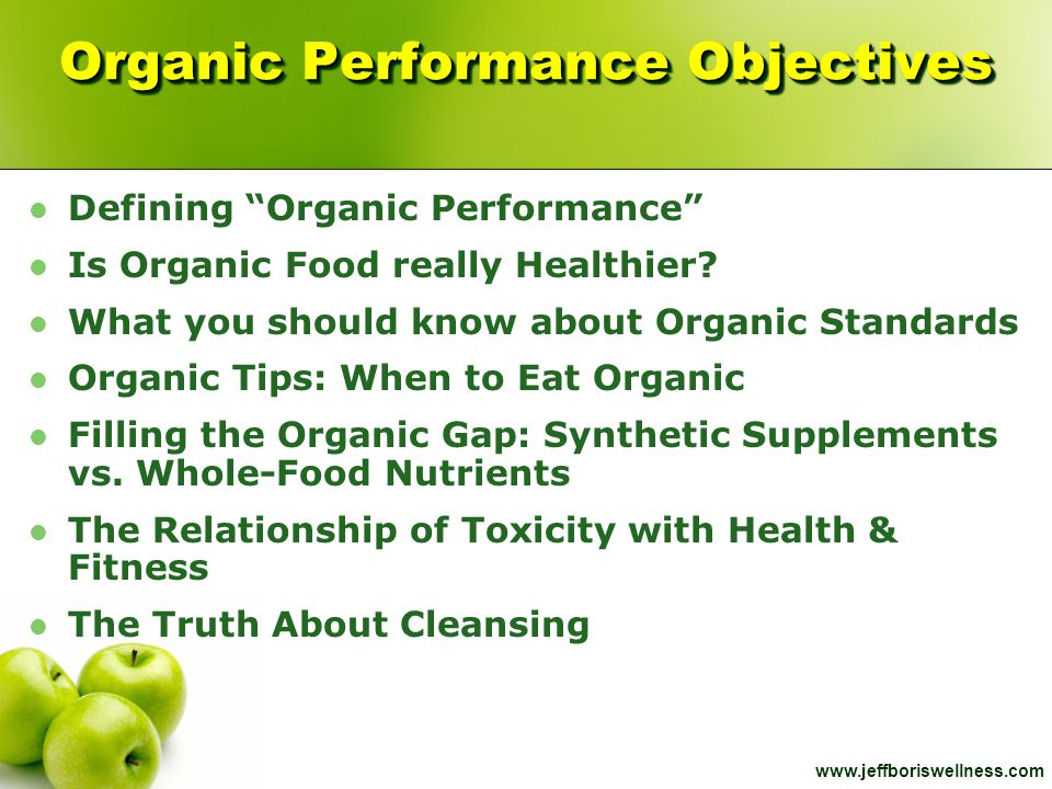 "www.jeffboriswellness.com Organic Performance Objectives Defining ""Organic Performance"" Is Organic Food really Healthier? What you should know about O"