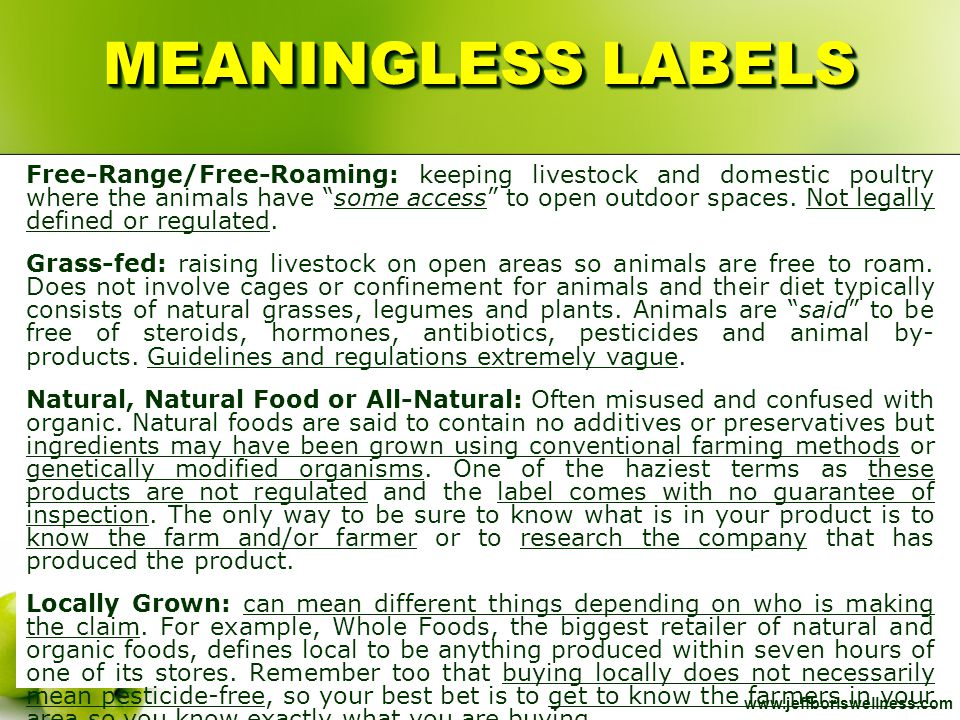"www.jeffboriswellness.com MEANINGLESS LABELS Free-Range/Free-Roaming: keeping livestock and domestic poultry where the animals have ""some access"" to o"
