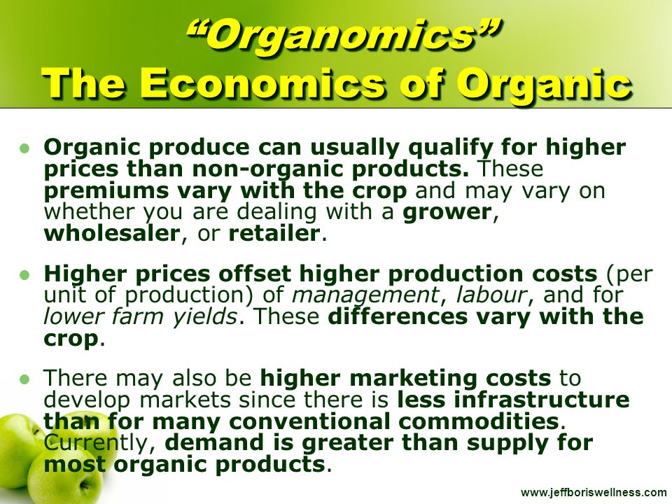 "www.jeffboriswellness.com ""Organomics"" The Economics of Organic Organic produce can usually qualify for higher prices than non-organic products. These"