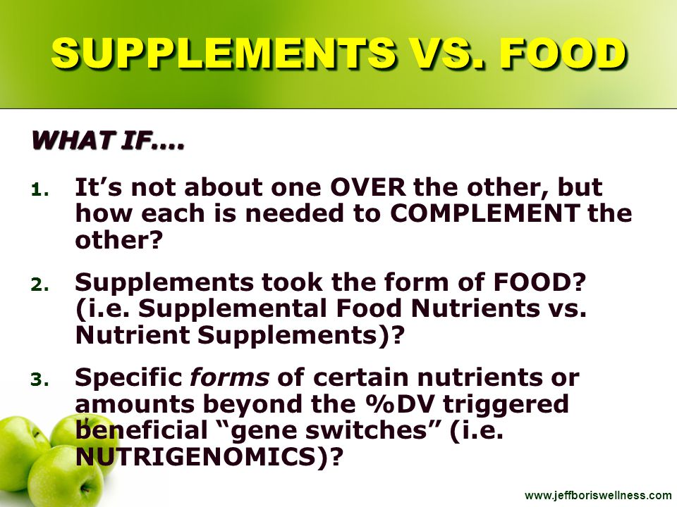 www.jeffboriswellness.com WHAT IF…. 1. It's not about one OVER the other, but how each is needed to COMPLEMENT the other? 2. Supplements took the form