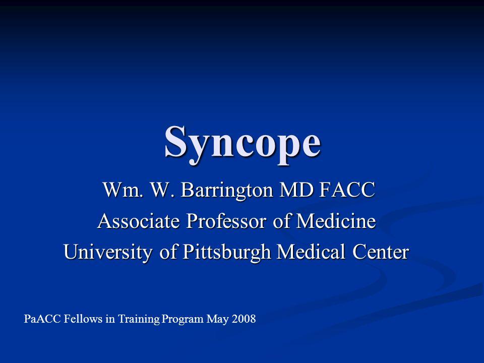 Syncope Wm. W. Barrington MD FACC Wm. W.
