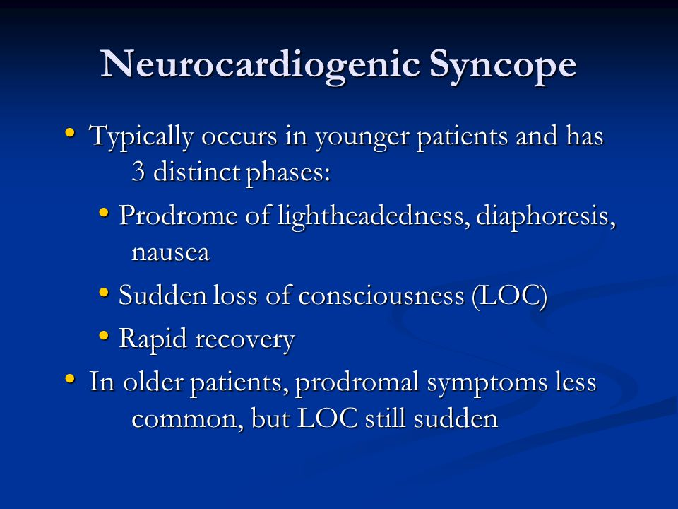 Neurocardiogenic Syncope Typically occurs in younger patients and has 3 distinct phases: Typically occurs in younger patients and has 3 distinct phase
