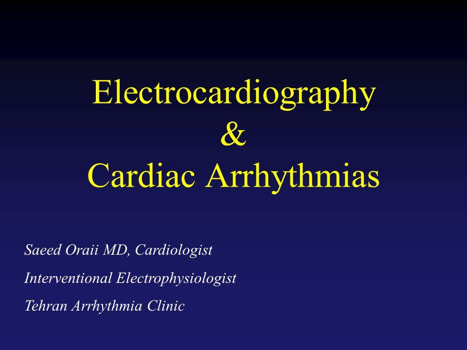 Electrocardiography & Cardiac Arrhythmias Saeed Oraii MD, Cardiologist Interventional Electrophysiologist Tehran Arrhythmia Clinic