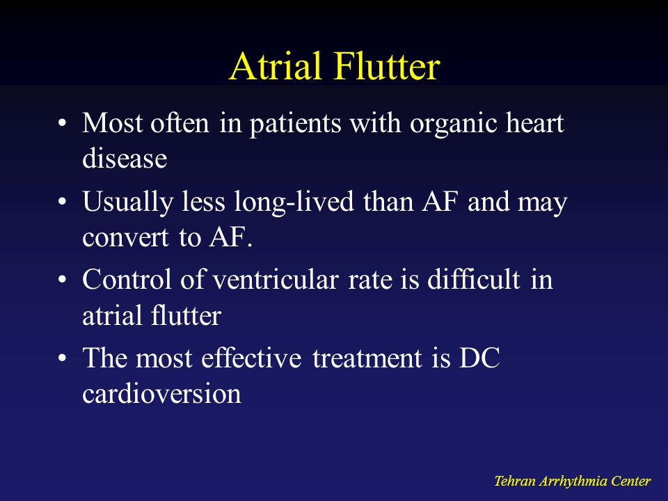 Atrial Flutter Most often in patients with organic heart disease Usually less long-lived than AF and may convert to AF.