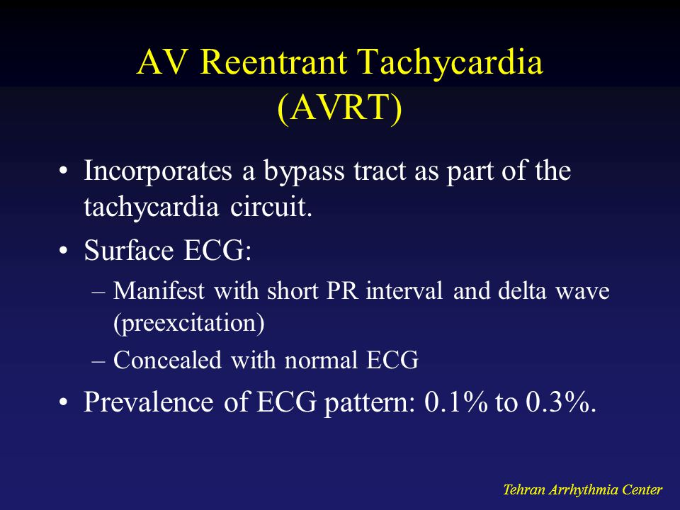 AV Reentrant Tachycardia (AVRT) Incorporates a bypass tract as part of the tachycardia circuit.