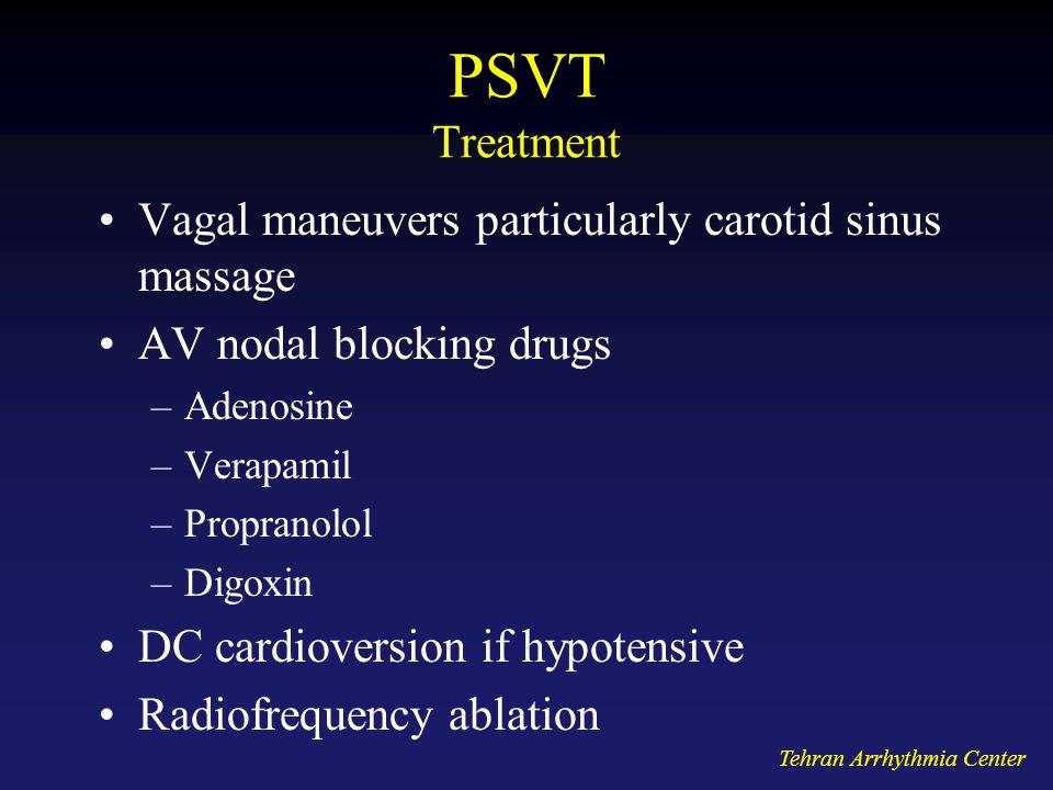 PSVT Treatment Vagal maneuvers particularly carotid sinus massage AV nodal blocking drugs –Adenosine –Verapamil –Propranolol –Digoxin DC cardioversion