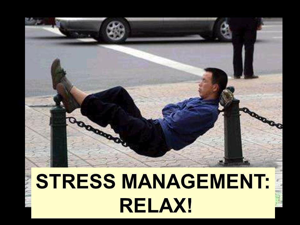 STRESS MANAGEMENT: RELAX!