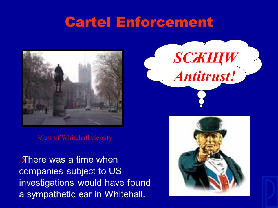 Cartel Enforcement View of Whitehall vicinity à There was a time when companies subject to US investigations would have found a sympathetic ear in Whitehall.