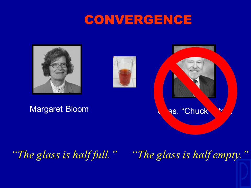 """CONVERGENCE Margaret Bloom Chas. """"Chuck"""" Stark """"The glass is half full.""""""""The glass is half empty."""""""
