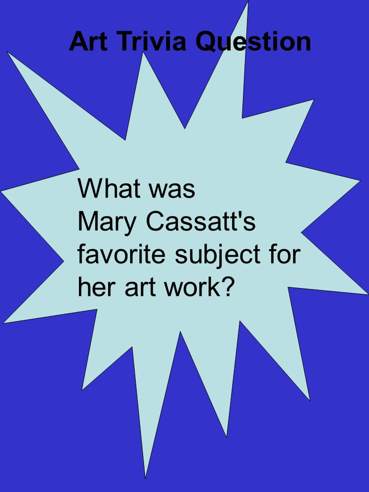What was Mary Cassatt s favorite subject for her art work Art Trivia Question