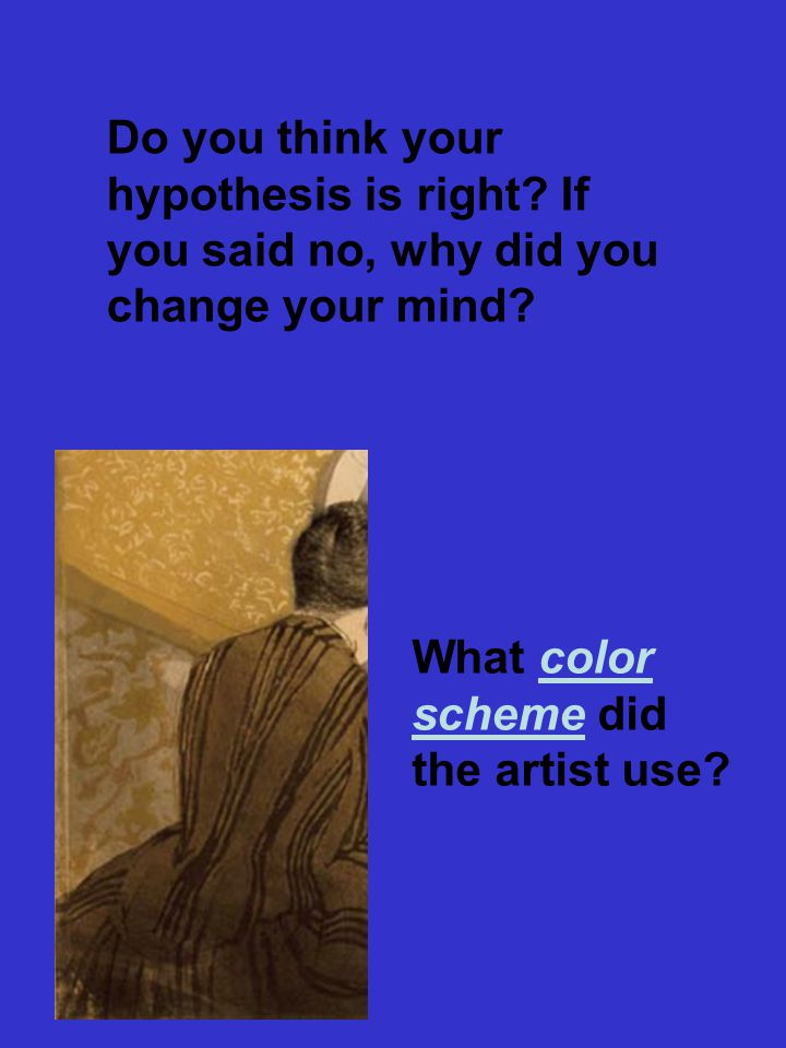 Do you think your hypothesis is right. If you said no, why did you change your mind.