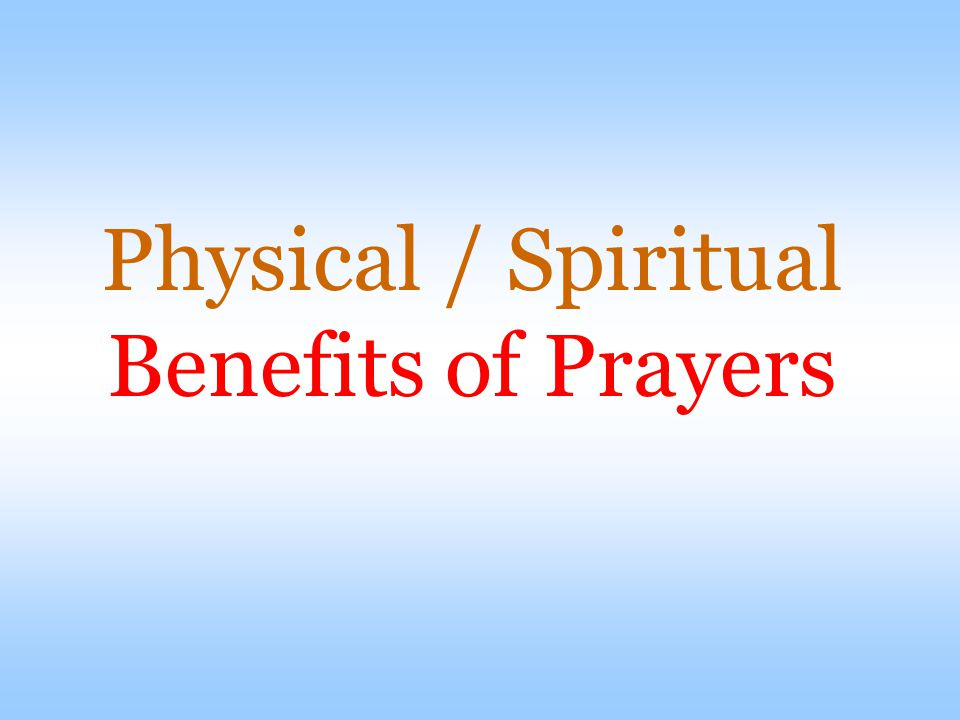 Physical / Spiritual Benefits of Prayers