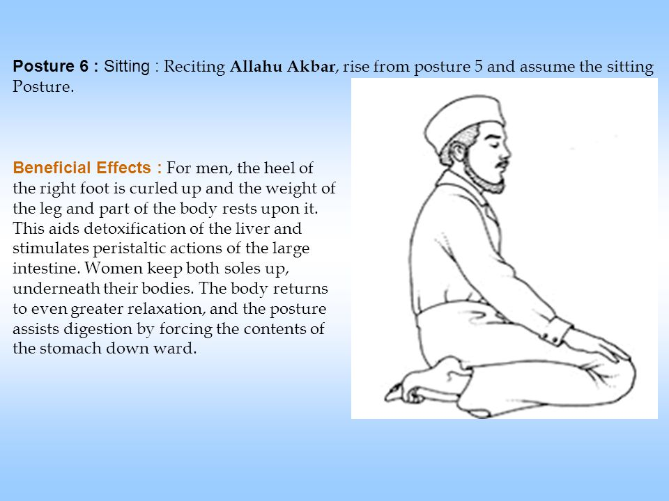 Posture 6 : Sitting : Reciting Allahu Akbar, rise from posture 5 and assume the sitting Posture.