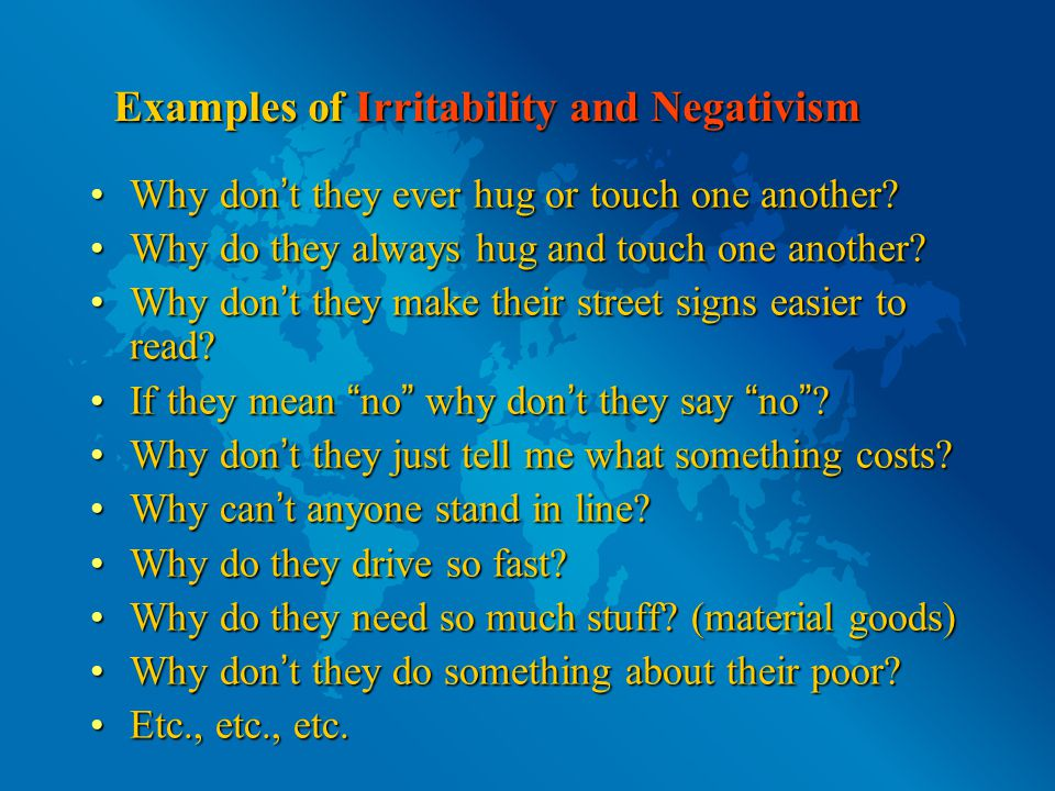 Examples of Irritability and Negativism Why don ' t they ever hug or touch one another Why don ' t they ever hug or touch one another.